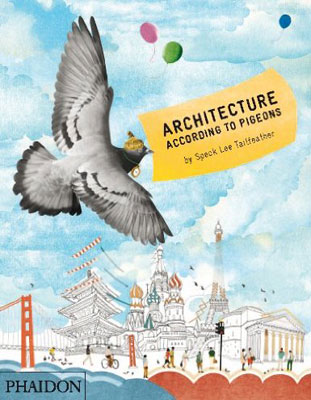 Architecture According To Pigeons by Speck Lee Tailfeather