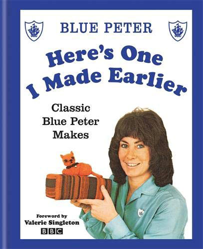 Here's One I Made Earlier: Classic Blue Peter Makes book