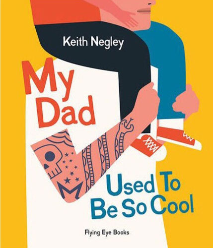 Bedtime reading: My Dad Used to Be So Cool by Keith Negley (Flying Eye Books)