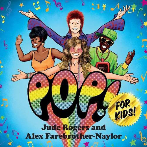 New book: Pop! For Kids by Jude Rogers and Alex Farebrother-Naylor