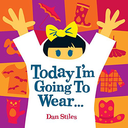 Today I'm Going to Wear... board book by Dan Stiles